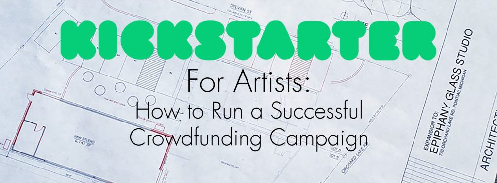 Kickstarter for Artists: How to Run a Successful Crowdfunding Campaign